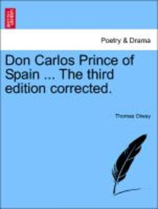 Don Carlos Prince of Spain ... The third edition corrected.