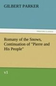 "Romany of the Snows, Continuation of ""Pierre and His People"", v1"