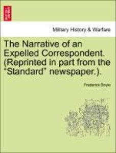 The Narrative of an Expelled Correspondent. (Reprinted in part f
