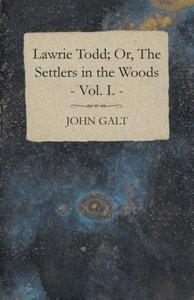 Lawrie Todd; Or, the Settlers in the Woods - Vol. I.