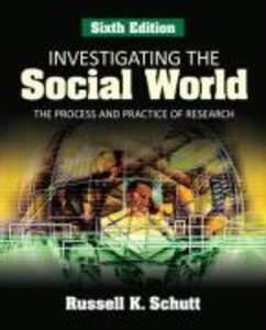 Schutt, R: Investigating the Social World