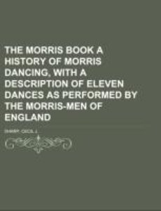 The Morris Book A History of Morris Dancing, With a Description