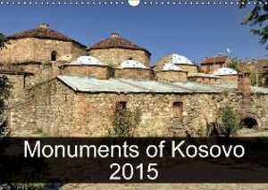 Monuments of Kosovo 2015 (Wall Calendar 2015 DIN A3 Landscape)