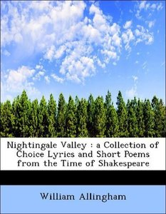 Nightingale Valley : a Collection of Choice Lyrics and Short Poe