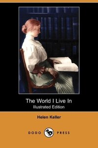 The World I Live in (Illustrated Edition) (Dodo Press)