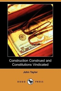 Construction Construed and Constitutions Vindicated (Dodo Press)