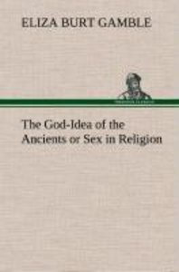 The God-Idea of the Ancients or Sex in Religion