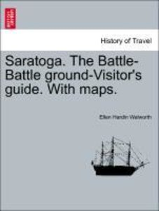 Saratoga. The Battle-Battle ground-Visitor's guide. With maps.