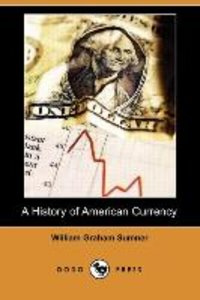 A History of American Currency (Dodo Press)
