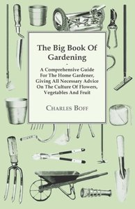 The Big Book Of Gardening - A Comprehensive Guide For The Home G