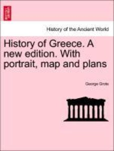 History of Greece. A new edition. With portrait, map and plans.