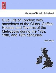 Club Life of London; with anecdotes of the Clubs. Coffee-Houses