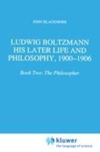 Ludwig Boltzmann: His Later Life and Philosophy, 1900-1906