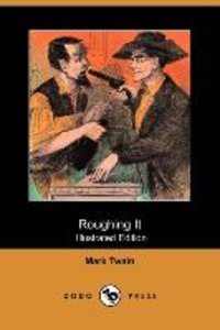 Roughing It (Illustrated Edition) (Dodo Press)