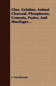 Glue, Gelatine, Animal Charcoal, Phosphorus, Cements, Pastes, An