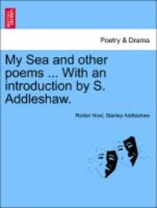 My Sea and other poems ... With an introduction by S. Addleshaw.