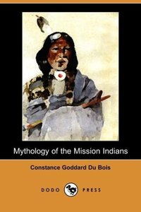 Mythology of the Mission Indians (Dodo Press)