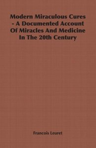 Modern Miraculous Cures - A Documented Account of Miracles and M