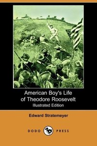 American Boy's Life of Theodore Roosevelt (Illustrated Edition)