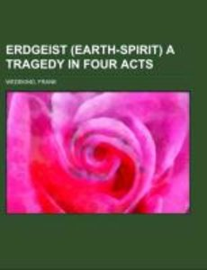 Erdgeist (Earth-Spirit) A Tragedy in Four Acts