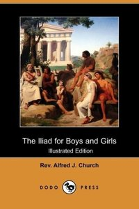 The Iliad for Boys and Girls (Illustrated Edition) (Dodo Press)