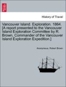 Vancouver Island. Exploration. 1864. [A report presented to the