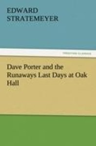 Dave Porter and the Runaways Last Days at Oak Hall
