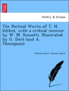 The Poetical Works of T. H. Edited, with a critical memoir by W.