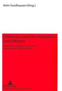 Osteuropa zwischen Integration und Differenz