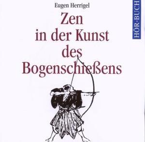 Zen in der Kunst des Bogenschießens. 2 CDs