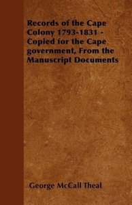 Records of the Cape Colony 1793-1831 - Copied for the Cape gover