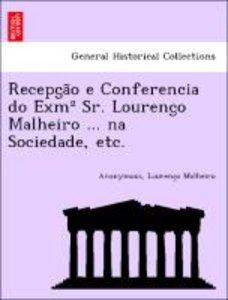 Recepc¿a~o e Conferencia do Exmº Sr. Lourenc¿o Malheiro ... na S
