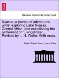 Nyassa; a journal of adventures whilst exploring Lake Nyassa, Ce
