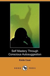 Self Mastery Through Conscious Autosuggestion (Dodo Press)