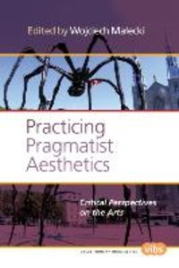 Practicing Pragmatist Aesthetics: Critical Perspectives on the A