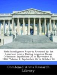 Field Intelligence Reports Received by 1st American Army During