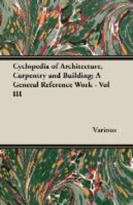Cyclopedia of Architecture, Carpentry and Building; A General Re