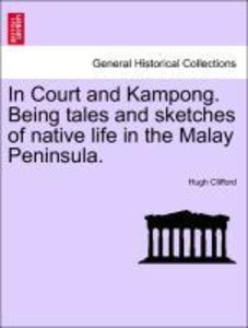 In Court and Kampong. Being tales and sketches of native life in