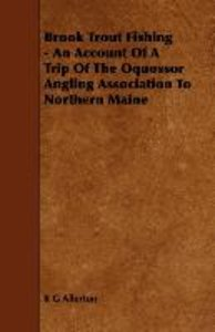 Brook Trout Fishing - An Account Of A Trip Of The Oquossor Angli