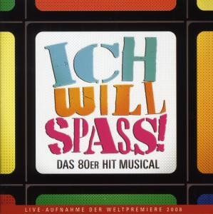 Ich Will Spass-Das 80er Hit Musical