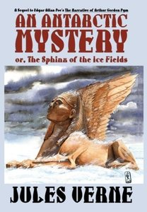 An Antarctic Mystery; or, The Sphinx of the Ice Fields