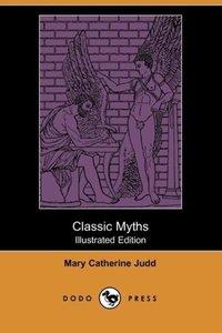 Classic Myths (Illustrated Edition) (Dodo Press)