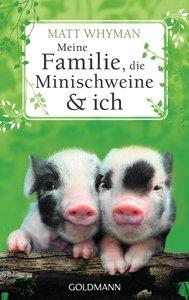 Whyman, M: Meine Familie, die Minischweine und ich