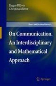 On Communication. An Interdisciplinary and Mathematical Approach