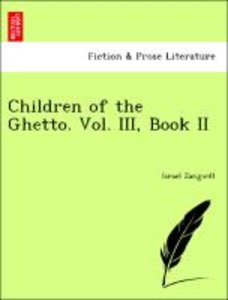 Children of the Ghetto. Vol. III, Book II