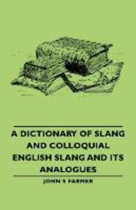 A Dictionary of Slang and Colloquial English Slang and Its Analo