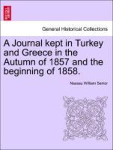 A Journal kept in Turkey and Greece in the Autumn of 1857 and th