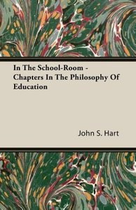 In the School-Room - Chapters in the Philosophy of Education