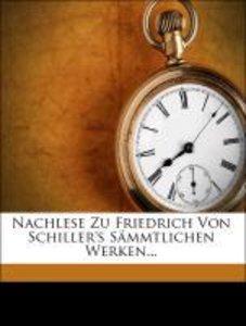 Nachlese zu Friedrich von Schiller's Sämmtlichen Werken...
