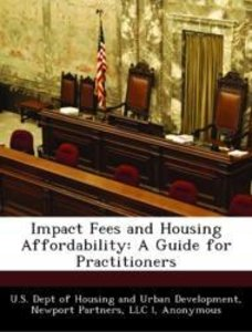Impact Fees and Housing Affordability: A Guide for Practitioners